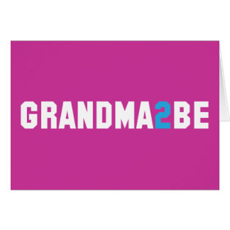 Grandma2Be - Grandma To Be Card
