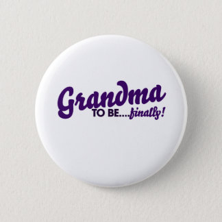 Grandma to be finally 6 cm round badge