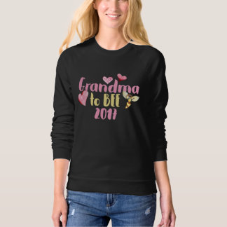 Grandma to bee 2017 sweatshirt