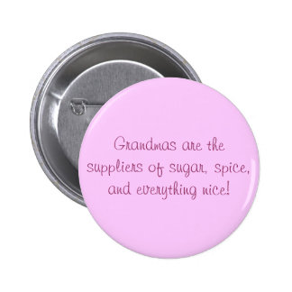 Grandmas are the suppliers of sugar, spice, and... 6 cm round badge