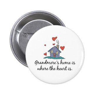 Grandmere apos s Home is Where the Heart is Pinback Buttons