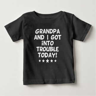 Grandpa And I Got Into Trouble Today Baby T-Shirt
