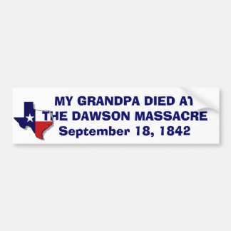 GRANDPA DIED DAWSON MASSACRE BUMPER STICKER
