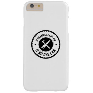 Grandpa Gift  If Grandpa Can't Fix It No One Can Barely There iPhone 6 Plus Case