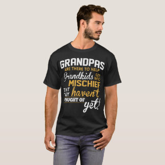 Grandpas Are There To Help Grandkids Get Into Misc T-Shirt