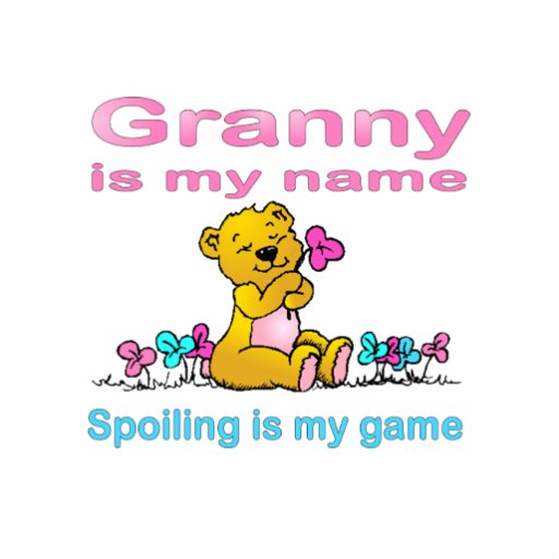 Granny Is My Name, Spoiling Is my Game Acrylic Cut Out