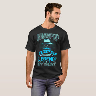 Granpop Is My Name Becoming Legend Is My Game Tee