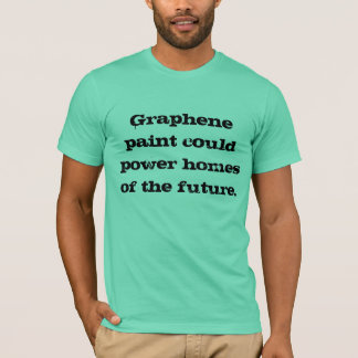 Graphene Paint Could Power Homes of the Future T-Shirt