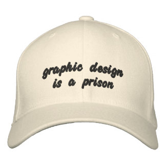graphic design is a prison embroidered hat