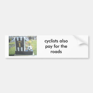 grave[1], cyclists also pay for the roads bumper sticker
