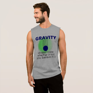 Gravity doesn't care whether or not you believe in sleeveless shirt