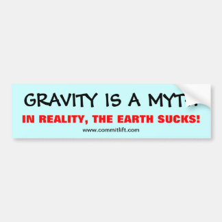 GRAVITY IS A MYTH Bumper Sticker