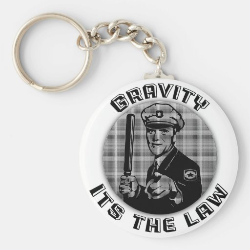 Gravity Its The Law Key Chains