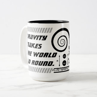 Gravity Makes the World Go Round. Two-Tone Coffee Mug
