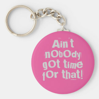 Gray Ain't Nobody Got Time For That Keychain
