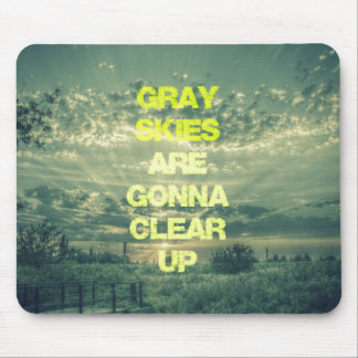Gray Skies are Gonna Clear Up Quote Mouse Pad