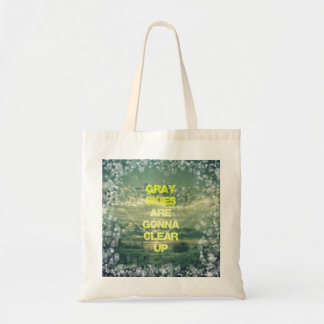Gray Skies are Gonna Clear Up Quote Tote Bag
