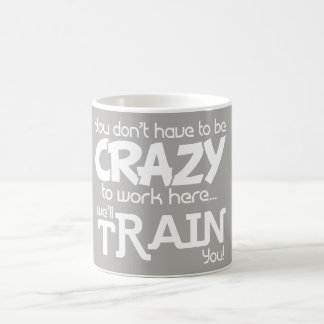 Gray white  Crazy to work here gift for coworker Coffee Mug