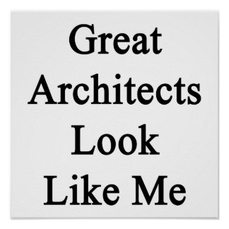 Great Architects Look Like Me Poster