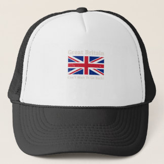 Great Britain - I want to go back! Trucker Hat