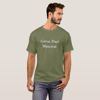 Great Dad Material Shirt
