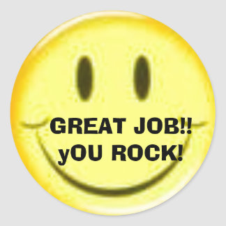 GREAT JOB!! yOU ROCK! Classic Round Sticker