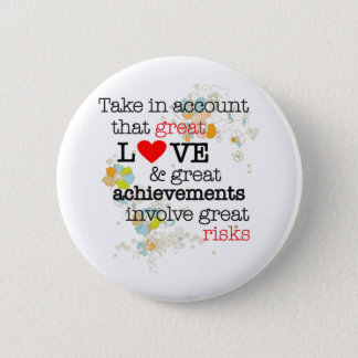 Great Love & Great Risks 6 Cm Round Badge