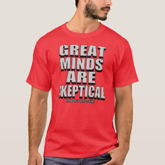 Great Minds Are Skeptical T-Shirt