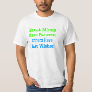 Great Minds Have Purposes, Others have wishes T-shirts