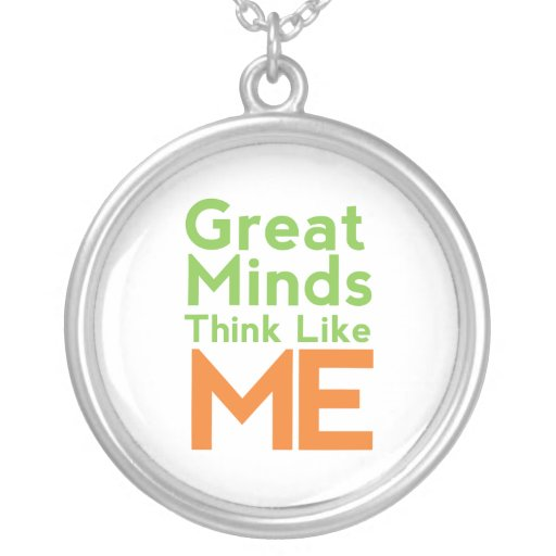 Great Minds Think Like Me Necklace