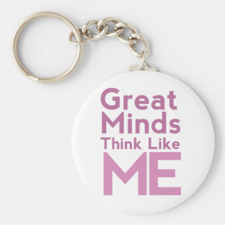 Great Minds Think Like Me Pink Keychain