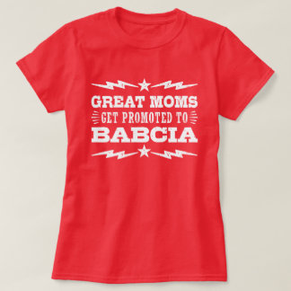 Great Moms Get Promoted To Babcia T-Shirt