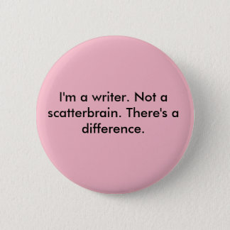 Great new designs for witty writers. 6 cm round badge