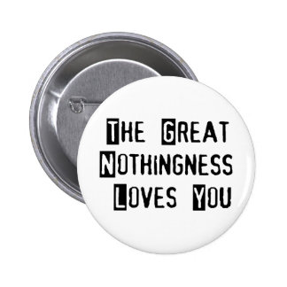 Great Nothingness Loves You 6 Cm Round Badge