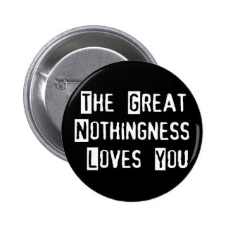 Great Nothingness Loves You Pinback Button