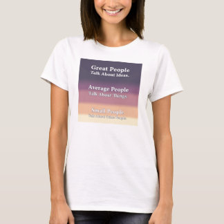 Great People Talk About Ideas. T-Shirt