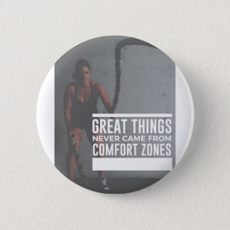 Great Things Never Came From Comfort Zones 6 Cm Round Badge