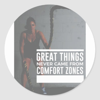 Great Things Never Came From Comfort Zones Classic Round Sticker
