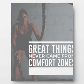 Great Things Never Came From Comfort Zones Plaque