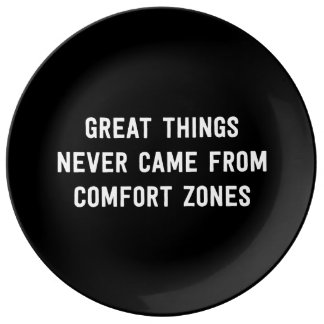 Great Things Never Came From Comfort Zones Porcelain Plate