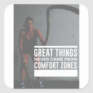 Great Things Never Came From Comfort Zones Square Sticker