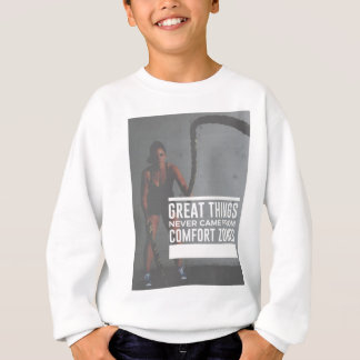 Great Things Never Came From Comfort Zones Sweatshirt