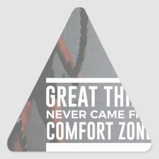 Great Things Never Came From Comfort Zones Triangle Sticker