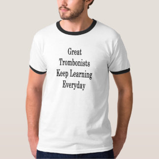 Great Trombonists Keep Learning Everyday T-Shirt