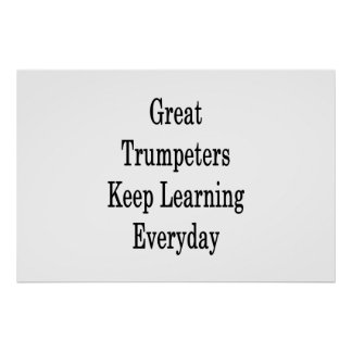 Great Trumpeters Keep Learning Everyday Poster