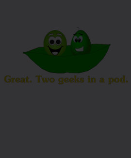 Great Two Geeks In A POD T-shirts