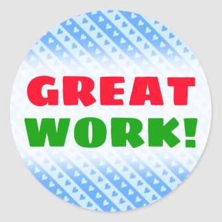 """""""GREAT WORK!"""" + Blue Hearts and Stripes Pattern Classic Round Sticker"""