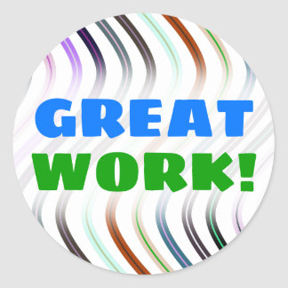 """""""GREAT WORK!"""" + Colorful Wavy Lines Pattern Classic Round Sticker"""