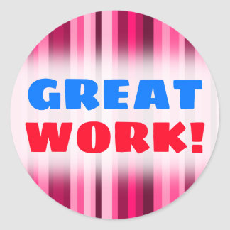 """GREAT WORK!"" + Magenta & Pink Striped Pattern Classic Round Sticker"