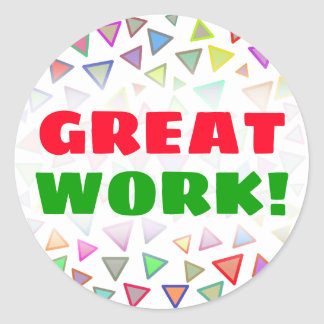 """GREAT WORK!"" + Multicolored Triangles Pattern Classic Round Sticker"